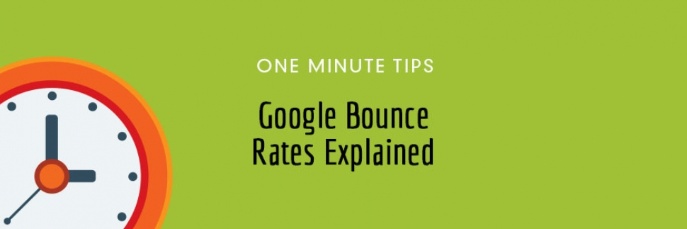 One Minute Tips: Google Bounce Rates Explained